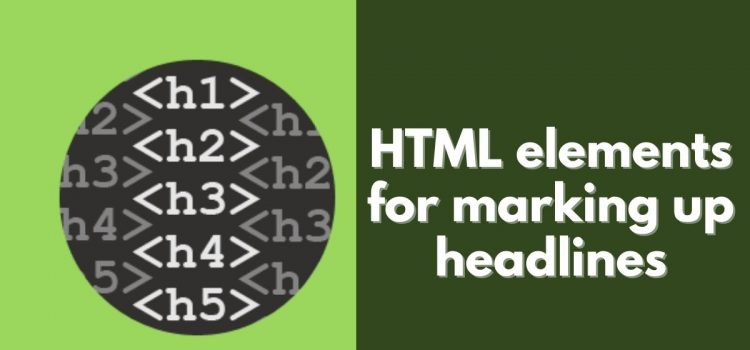 HTML elements for marking up Headings